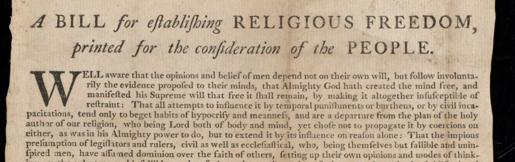 Beatings of Baptist ministers were among the incidents that led Thomas Jefferson to publish a broadside in Williamsburg in 1779 about a bill to establish religious freedom in Virginia, and for James Madison to later propose an amendment to the US Constitution guaranteeing religious freedom.
