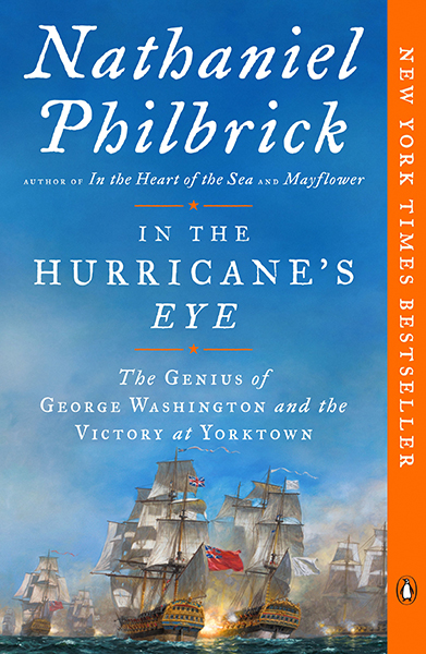 In the Hurricane's Eye: The Genius of George Washington and the Victory at Yorktown, by Nathaniel Philbrick (Viking)