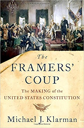 Excertped from The Framers' Coup: The Making of the United States Constitution, by Michael J. Klarman