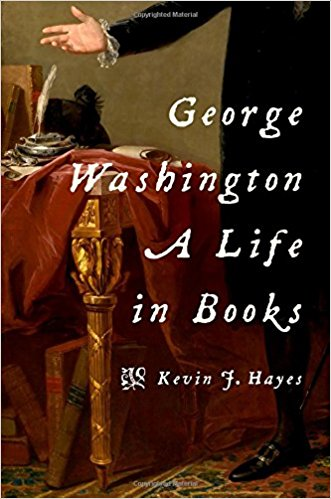 excerpted from George Washington: A Life in Books, by Kevin Hayes (Oxford)