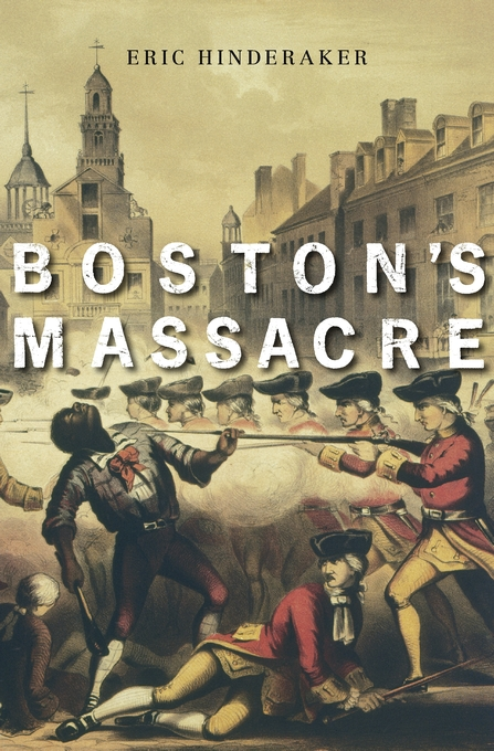 Excerpted from Boston's Massacre, by Eric Hinderaker.