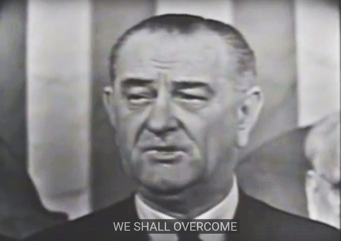 "In a speech to Congress in 1965, Lyndon Johnson said that ""We Shall Overcome."""