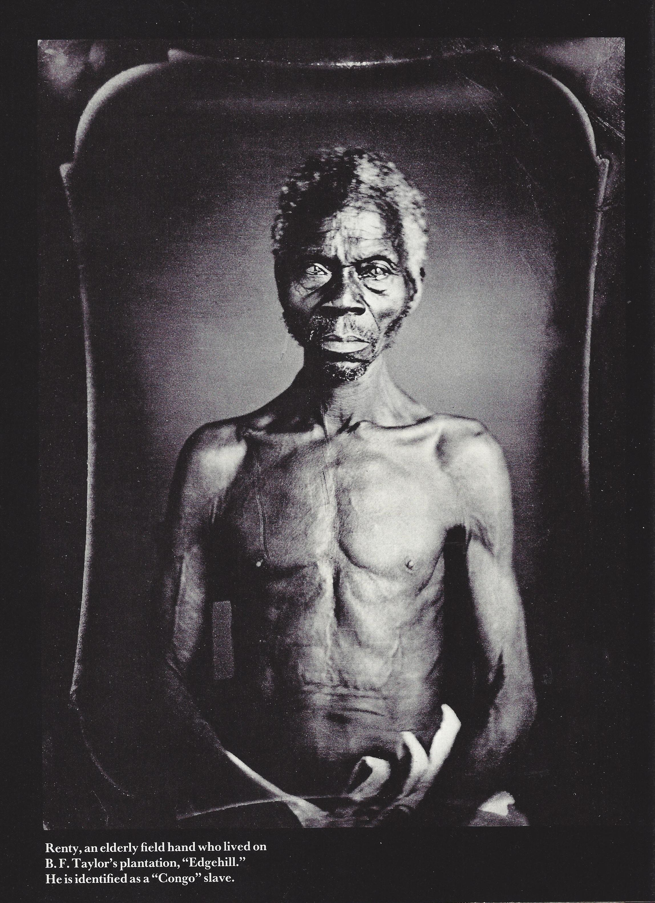 "Renty, an elderly field hand who lived on B.F. Taylor's plantation, ""Edgehill."" He is identified as a ""Congo"" slave."